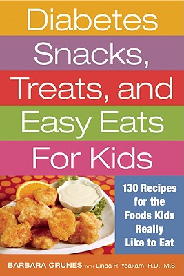 Diabetes Snacks, Treats, and Easy Eats for Kids By Grunes, Barbara/ Yoakam, Linda R.